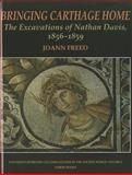 Bringing Carthage Home : The Excavations of Nathan Davis, 1856-1859, Freed, Joann, 1842179926