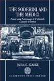 The Soderini and the Medici : Power and Patronage in Fifteenth-Century Florence, Clarke, Paula C., 0198229925