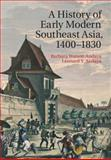 A History of Early Modern Southeast Asia, 1400-1800, Andaya, Barbara Watson and Andaya, Leonard Y., 0521889928