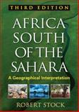 Africa South of the Sahara, Third Edition : A Geographical Interpretation, Stock, Robert, 1606239929