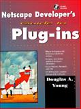 Netscape Developers Guide to Plug-Ins, Young, Douglas A., 0132709929