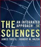 The Sciences : An Integrated Approach, Trefil, James and Hazen, Robert M., 0471769924