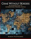 Crime Without Borders : An Introduction to International Criminal Justice, Fichtelberg, Aaron, 0132319926