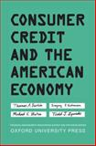 Consumer Credit and the American Economy, Durkin, Thomas A. and Elliehausen, Gregory, 0195169921