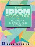 The Idiom Adventure : Fluency in Speaking and Listening, Watkins, Dana, 020161992X