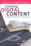 Licensing Digital Content : A Practical Guide for Librarians, Harris, Lesley Ellen, 0838909922