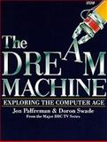 The Dream Machine : Exploring the Computer Age, Palfreman, Jon and Swade, Doron, 0563369922