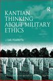 Kantian Thinking about Military Ethics, Ficarrotta, J. Carl, 0754679926