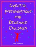 Creative Interventions for Bereaved Children, Lowenstein, Liana, 096851992X