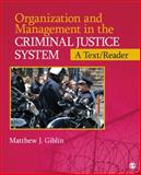 Organization and Management in the Criminal Justice System : A Text/Reader, Matthew J. Giblin, 1452219923
