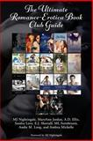 The Ultimate Romance-Erotica Book Club Guide, MJ Nightingale, MaryAnn Jordan, A.D. Ellis, Sandra Love, E.J. Shortall, ML Steinbrunn, Andie M. Long, Andrea Michelle, 1500659924