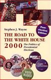 The Road to the White House, 2000 : The Politics of Presidential Elections - Post Edition, Wayne, Stephen J., 0312239939