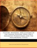 History, Manners, and Customs of the Indian Nations, John Gottlieb Ernestus Heckewelder, 1144839939