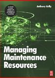 Managing Maintenance Resources, Kelly, Anthony, 0750669934