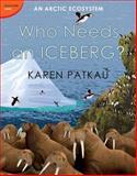 Who Needs an Iceberg?, Karen Patkau, 0887769934