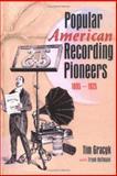 Popular American Recording Pioneers, 1895-1925, Tim Gracyk and Frank Hoffmann, 1560249935