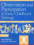 Observation and Participation in Early Childhood Settings : A Practicum Guide, Billman, Jean B. and Sherman, Janice A., 0205159931
