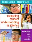 Assessing Student Understanding in Science : A Standards-Based K-12 Handbook, Enger, Sandra K. and Yager, Robert E., 141296993X