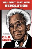 You Don't Play with Revolution, C. L. R. James, 1904859933