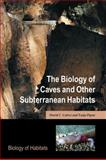 The Biology of Caves and Other Subterranean Habitats, David C. Culver and Tanja Pipan, 0199219931