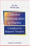 Effective Communication in Practice : A Handbook for Bodywork Therapists, Pye, Jan and Jago, Wendy, 0443059934