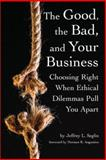 The Good, the Bad, and Your Business, Jeffrey L. Seglin, 0978689933