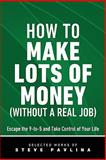How to Make Lots of Money - Escape the 9-To-5 and Take Control of Your Life, Steve Pavlina and Steven Pavlina, 0983229937