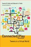 Connected Play : Tweens in a Virtual World, Kafai, Yasmin B. and Fields, Deborah A., 0262019930