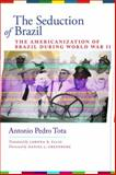 The Seduction of Brazil : The Americanization of Brazil During World War II, Tota, Antônio Pedro, 0292719930
