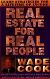 Real Estate for Real People : Learn Strategies for a Lifetime of Income, Cook, Wade, 0910019932