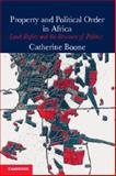 Property and Political Order in Africa : Land Rights and the Structure of Politics, Boone, Catherine, 1107649935