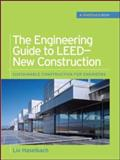 The Engineering Guide to LEED--New Construction : Sustainable Construction for Engineers, Haselbach, Liv, 0071489932