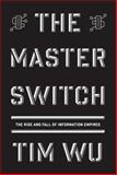 The Master Switch, Tim Wu, 0307269930