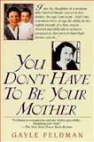 You Don't Have to Be Your Mother, Gayle Feldman, 044990993X