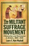 The Militant Suffrage Movement : Citizenship and Resistance in Britain, 1860-1930, Mayhall, Laura E. Nym, 0195159934