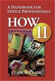 How 11 : A Handbook for Office Professionals, Clark, James L. and Clark, Lyn R., 0324399936
