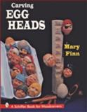 Carving Egg Heads, Mary Finn, 0887409938