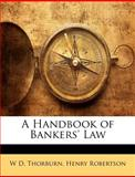 A Handbook of Bankers' Law, W. D. Thorburn and Henry Robertson, 1145319939