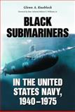 Black Submariners in the United States Navy, 1940-1975, Glenn A. Knoblock, 0786419938