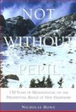 Not Without Peril : 150 Years of Misadventure on the Presidential Range of New Hampshire, Howe, Nicholas, 1878239937