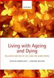 Living with Ageing and Dying : Palliative and End of Life Care for Older People, Merryn Gott, Christine Ingleton, 0199569932