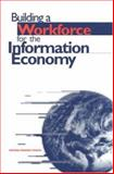 Building a Workforce for the Information Economy, National Research Council Staff and Committee on Workforce Needs in Information Technology, 0309069939