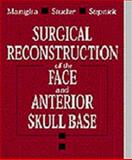 Surgical Reconstruction of the Face and Anterior Skull Base : Nose, Midface and Anterior Skull Base, Maniglia, Anthony J. and Stucker, Fred J., 072166993X