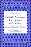 Activity Schedules for Children with Autism : Teaching Independent Behavior, McClannahan, Lynn E. and Krantz, Patricia J., 093314993X