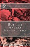 But the Angels Never Came, Eric James-Olson, 1493639935
