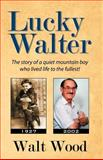 Lucky Walter, Walt Wood, 0741429942