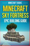 Minecraft Sky Fortress: Epic Building Guide, Minecraft Books, 1500449946