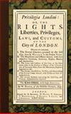Privilegia Londini, or, the Rights, Liberties, Privileges, Laws, and Customs, of the City of London. Wherein Are Contained, I. the Several Charters Granted to the Said City, from K. William I to the Present Times. II. the Magistrates and Officers Thereof, with Their Respective Creations, Elections, Rights, Duties, and Authorities. III. the Laws and Customs of the City, As the Same Relate Either To, Bohun, William, 1584779942