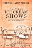 Only the Ice Cream Shows, Sheror Caton Moore, 1606479946