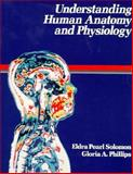 Understanding Human Anatomy and Physiology, Solomon, Eldra P. and Phillips, Gloria A., 0721619940